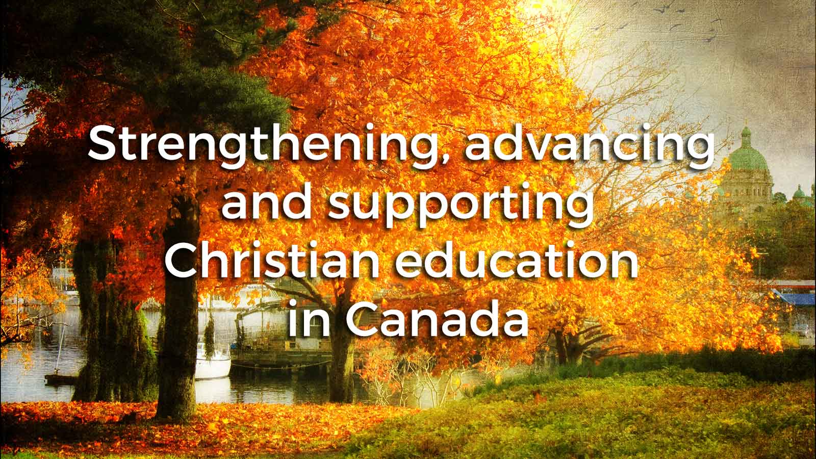 Christian Schools Canada - Strengthening, advancing and supporting Christian education in Canada